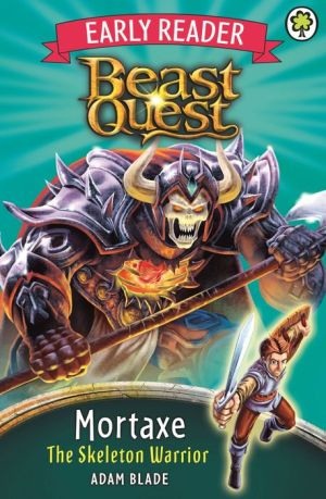 Beast Quest: Early Reader Mortaxe the Skeleton Warrior