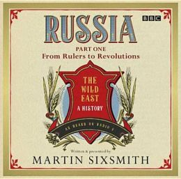 Russia: The Wild East: Part One: From Rulers to Revolutions