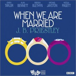 When We Are Married: Classic Radio Theatre Series
