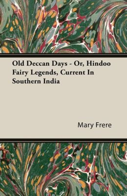 Old Deccan Days - Or, Hindoo Fairy Legends, Current In Southern India