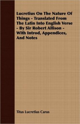 Lucretius On The Nature Of Things - Translated From The Latin Into English Verse - By Sir Robert Allison - With Introd, Appendices, And Notes
