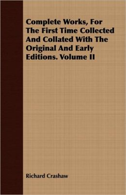 Complete Works, For The First Time Collected And Collated With The Original And Early Editions. Volume Ii