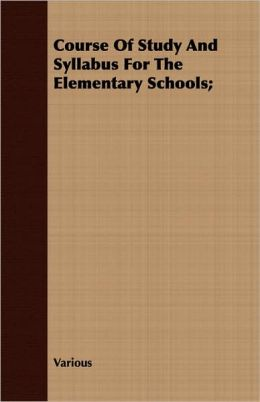 Course of Study and Syllabus for the Elementary Schools;