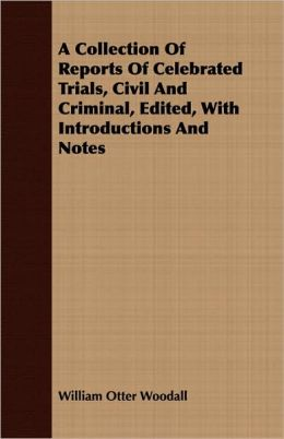 A Collection Of Reports Of Celebrated Trials, Civil And Criminal, Edited, With Introductions And Notes