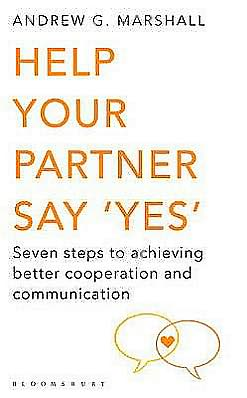 Help Your Partner Say 'Yes': Seven Steps to Achieving Better Cooperation and Communication