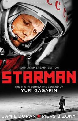 Starman: The Truth Behind the Legend of Yuri Gagarin. Jamie Doran & Piers Bizony