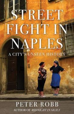Street Fight in Naples: A City's Unseen History