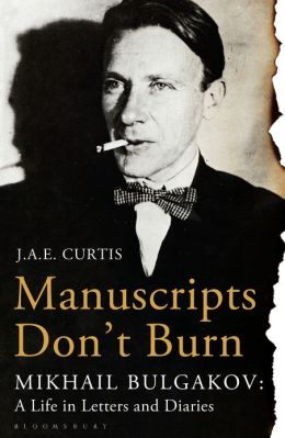 Manuscripts Don't Burn: Mikhail Bulgakov: a Life in Letters and Diaries