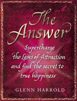 Answer: Supercharge the Laws of Attraction and Find True Happiness