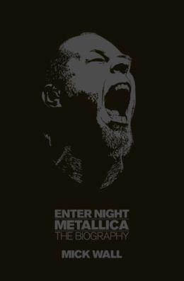 Enter Night: Metallica: The Biography