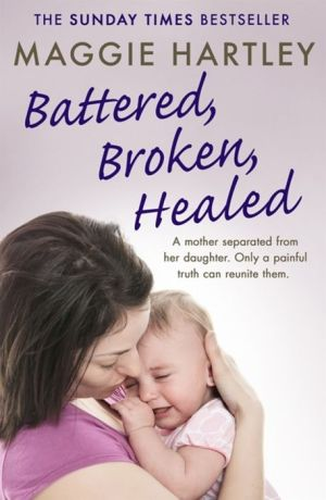 Book Battered, Broken, Healed: A mother separated from her daughter. Only a painful truth can bring them back together