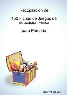 Recopilacion De 150 Fichas De Juegos De Educacion Fisica Para Primaria