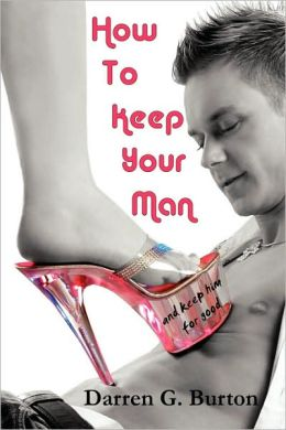 How To Keep Your Man: And Keep Him For Good