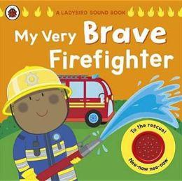 My Very Brave Firefighter. Butterfield Moira