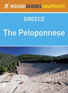 The Peloponnese Rough Guides Snapshot Greece (includes Corinth, The Argolid, Mycenae, Argos, Nafplio, Epidaurus, Monemvasia, Kythira, The Mani, Sparti, Mystra, Arcadia, Kalamata, Tripoli, Methoni, Pylos, Olympia, Patra, Kalavryta)