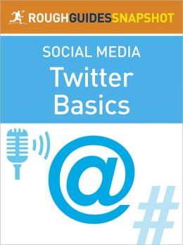 The Rough Guide Snapshot to Social Media: Twitter Basics