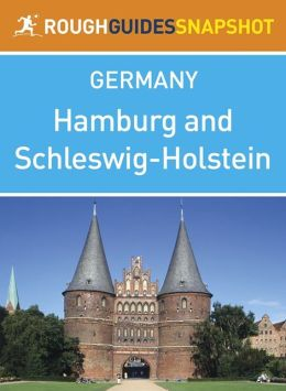 Hamburg and Schleswig-Holstein Rough Guides Snapshot Germany (includes Lübeck, Ratzeburg, Eutin, Kiel, Schleswig, Flensburg, Husum and North Frisian islands, Sylt)