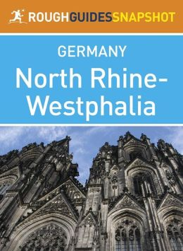 North Rhine-Westphalia Rough Guides Snapshot Germany (includes Cologne, Brühl, Bonn, The Siebengebirge, Aachen, Wuppertal, Düsseldorf, Duisburg, Essen, Dortmund, The Lower Rhine, Soest, Paderborn, Detmold, Lemgo and Münster)