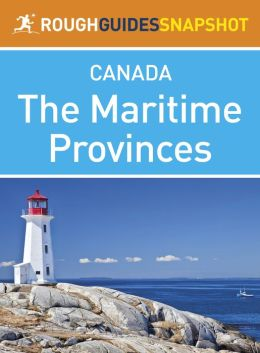 The Maritime Provinces Rough Guides Snapshot Canada (includes Nova Scotia, Cape Breton Island, New Brunswick and Prince Edward Island)