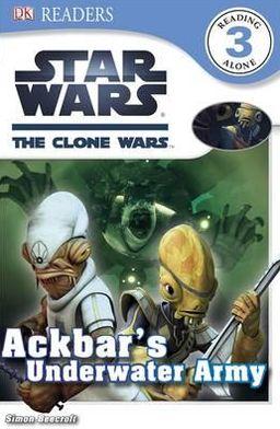 Star Wars: The Clone Wars: Ackbar's Underwater Army (Dk Readers Level 3 Series)