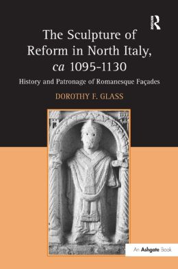 The Sculpture of Reform in North Italy, ca 1095 - 1130