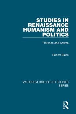 Studies in Renaissance Humanism and Politics-Florence and Arezzo