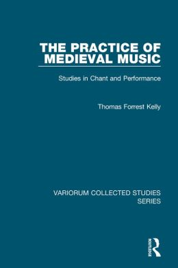 The Practice of Medieval Music-Studies in Chant and Performance