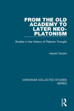 From the Old Academy to Later Neo-Platonism-Studies in the History of Platonic Thought