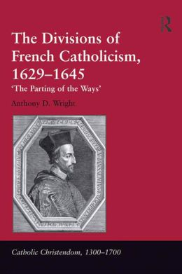 The Divisions of French Catholicism, 1629-1645-'The Parting of the Ways'