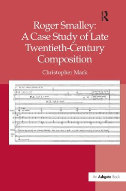 Roger Smalley: A Case Study of Late Twentieth-Century Composition