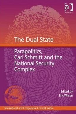 The Dual State: Parapolitics Carl Schmitt and the National Security Complex