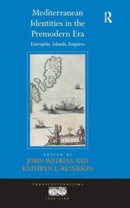 Mediterranean Identities in the Premodern Era: Islands, Entrepts, Empires