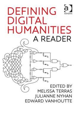 Defining Digital Humanities : A Reader