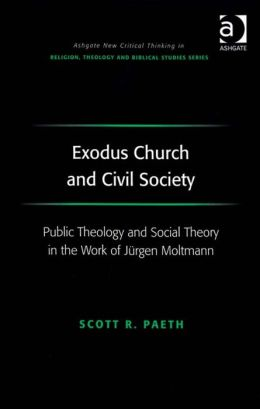 Exodus Church and Civil Society : Public Theology and Social Theory in the Work of Jürgen Moltmann