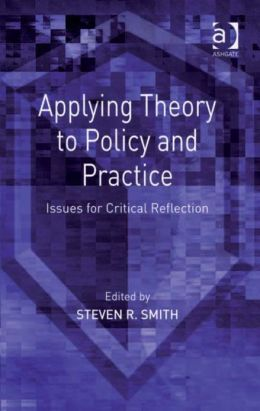Applying Theory to Policy and Practice : Issues for Critical Reflection