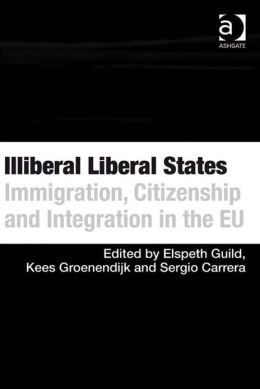 Illiberal Liberal States : Immigration, Citizenship and Integration in the EU