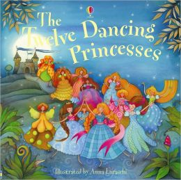 The Twelve Dancing Princesses. Illustrated by Anna Luraschi