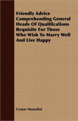 Friendly Advice Comprehending General Heads Of Qualifications Requisite For Those Who Wish To Marry Well And Live Happy
