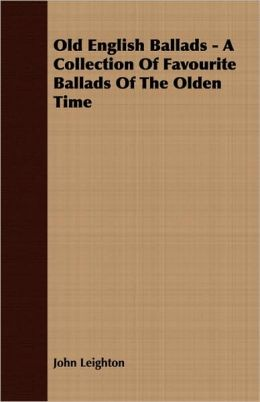 Old English Ballads - A Collection of Favourite Ballads of the Olden Time