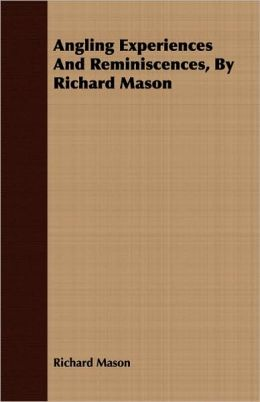 Angling Experiences And Reminiscences, By Richard Mason