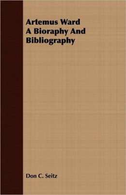 Artemus Ward A Bioraphy And Bibliography