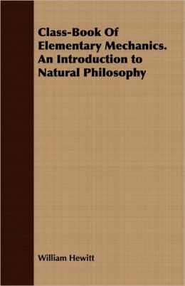 Class-Book Of Elementary Mechanics. An Introduction To Natural Philosophy