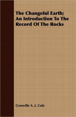The Changeful Earth; An Introduction To The Record Of The Rocks