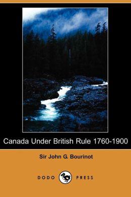 Canada Under British Rule 1760-1900 (Dodo Press)