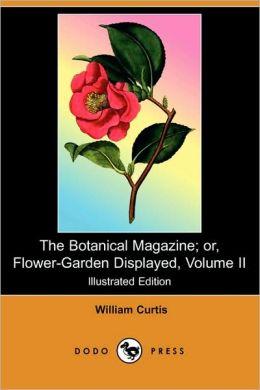 The Botanical Magazine; Or, Flower-Garden Displayed, Volume Ii (Illustrated Edition)