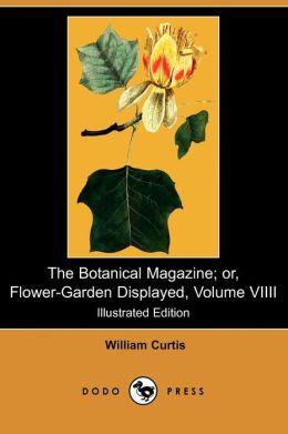 The Botanical Magazine; Or, Flower-Garden Displayed, Volume VIIII (Illustrated Edition) (Dodo Press)