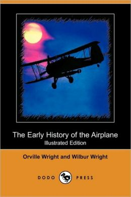The Early History Of The Airplane (Illustrated Edition)