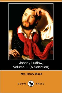 Johnny Ludlow, Volume Iii (A Selection)