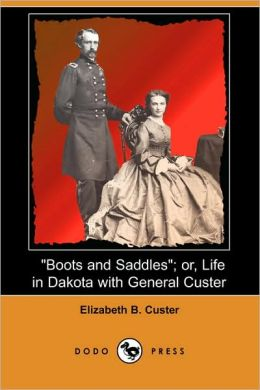 Boots And Saddles; Or, Life In Dakota With General Custer (Dodo Press)
