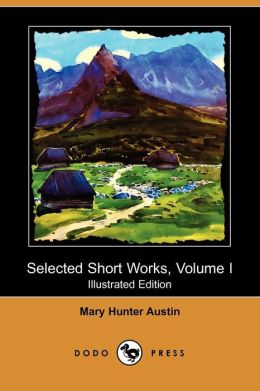 Selected Short Works, Volume I (Illustrated Edition) (Dodo Press)